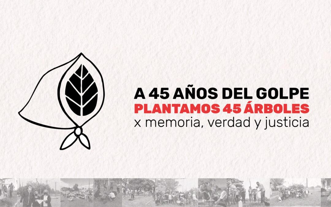 A 45 años del golpe genocida, plantamos por la Memoria